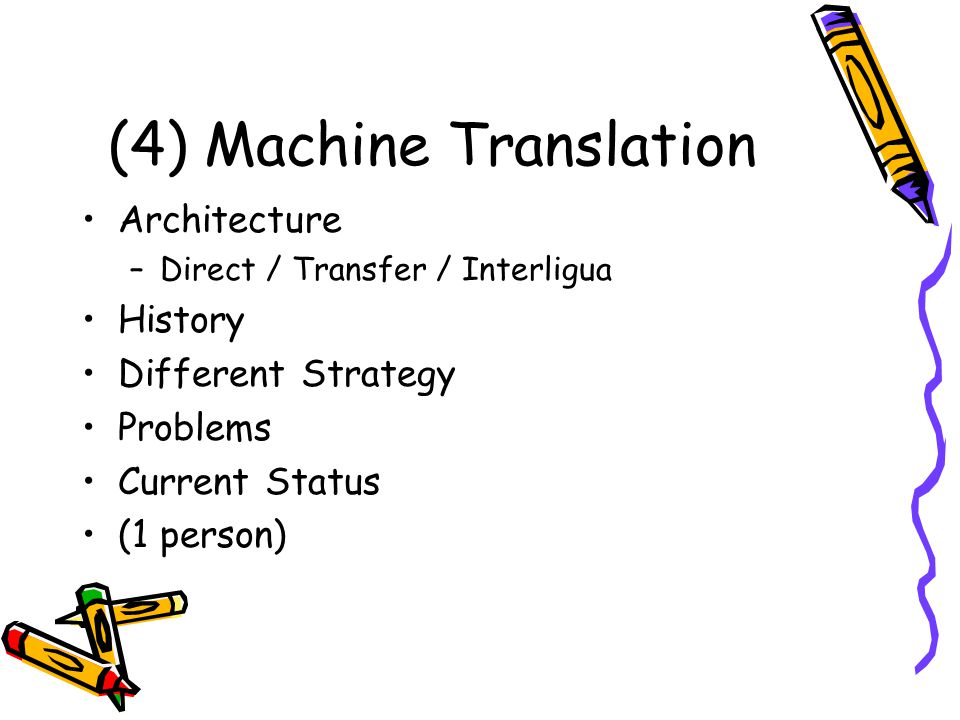 (4) Machine Translation Architecture –Direct / Transfer / Interligua History Different Strategy Problems Current Status (1 person)