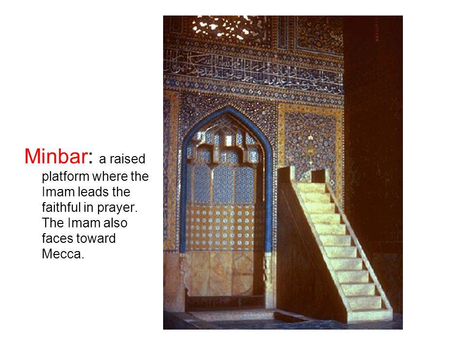 Minbar: a raised platform where the Imam leads the faithful in prayer.