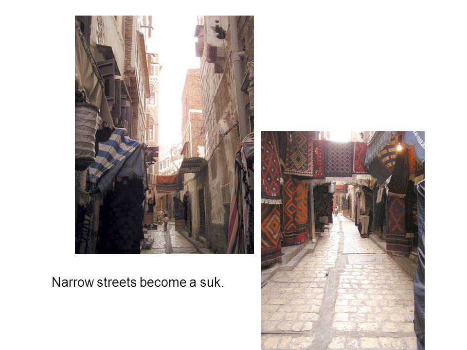 Narrow streets become a suk.
