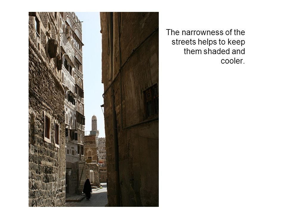 The narrowness of the streets helps to keep them shaded and cooler.