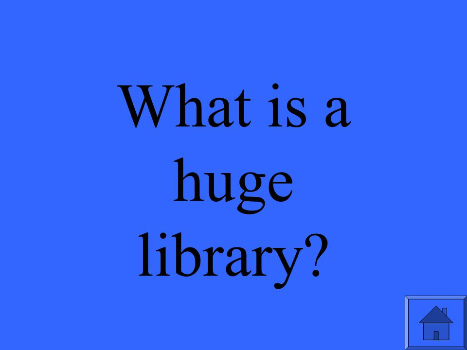 What is a huge library?
