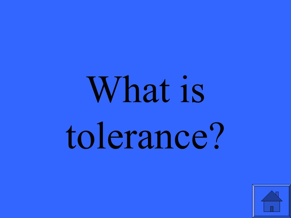 What is tolerance?