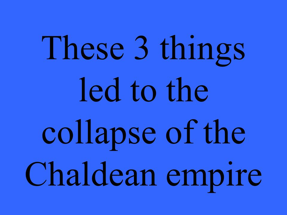 These 3 things led to the collapse of the Chaldean empire