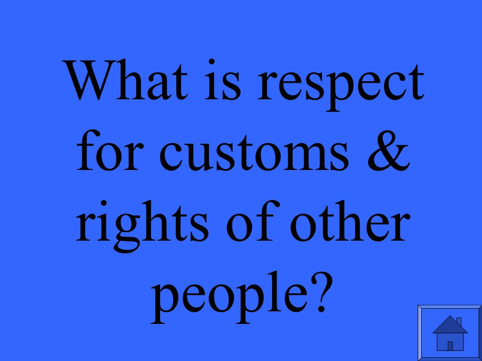 What is respect for customs & rights of other people