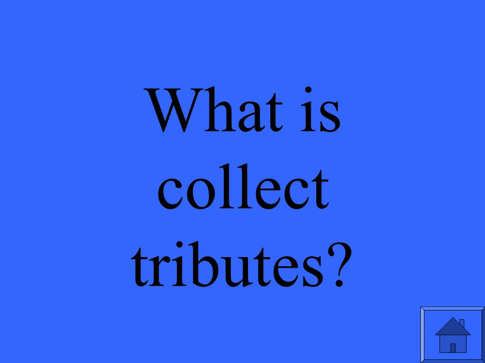 What is collect tributes?