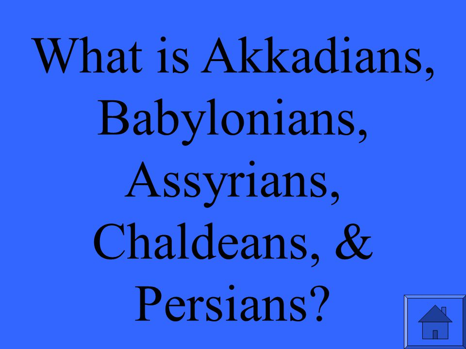 What is Akkadians, Babylonians, Assyrians, Chaldeans, & Persians