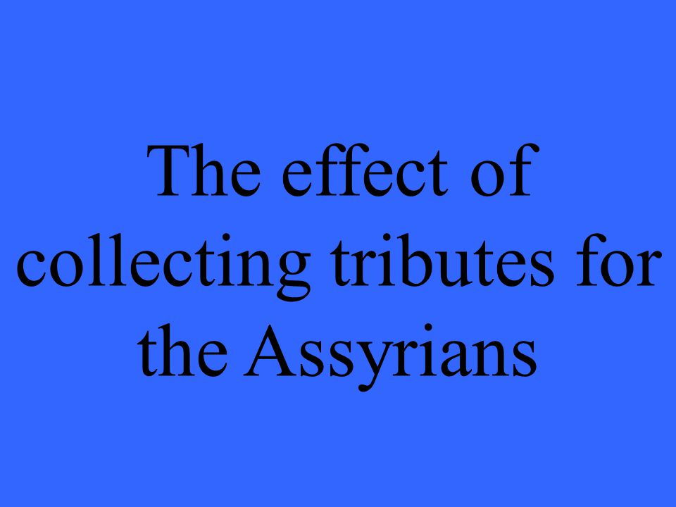 The effect of collecting tributes for the Assyrians
