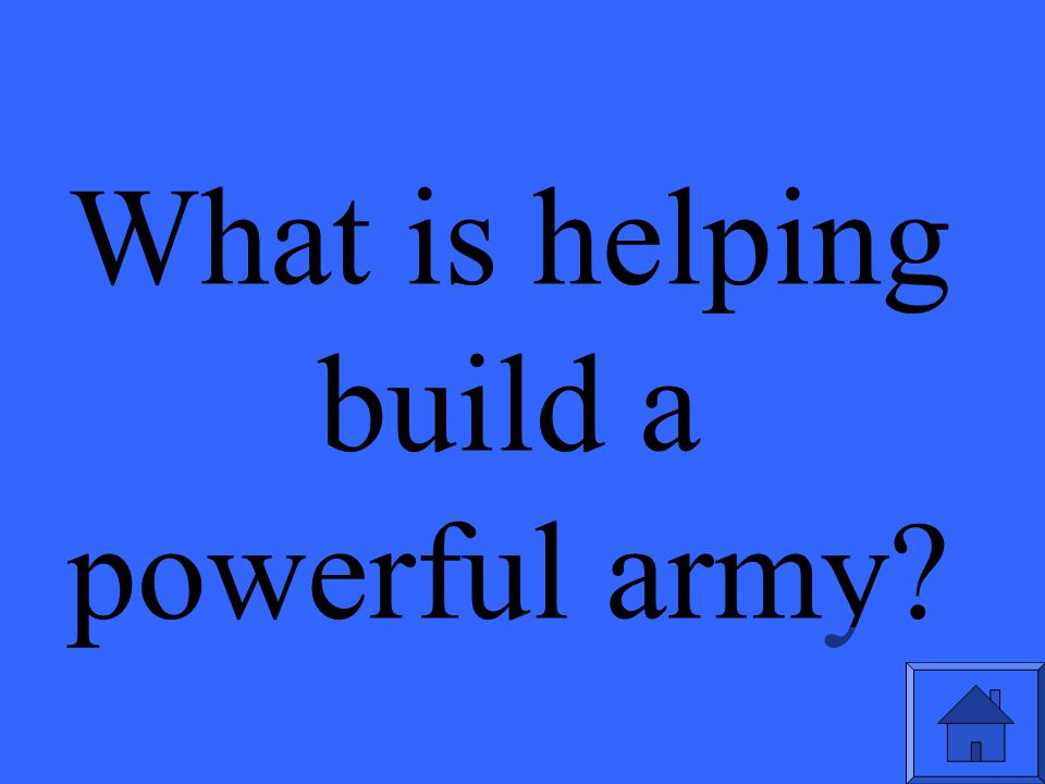 What is helping build a powerful army?