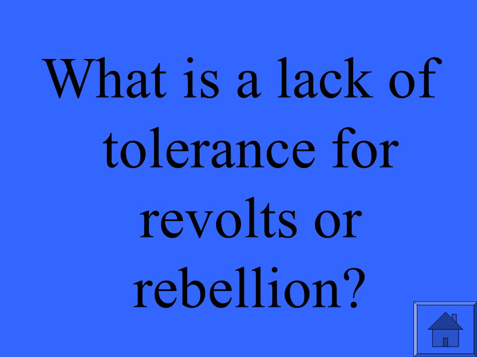 What is a lack of tolerance for revolts or rebellion?