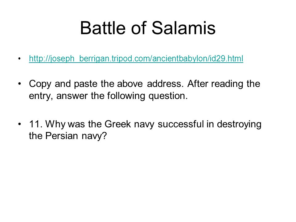 Battle of Salamis http://joseph_berrigan.tripod.com/ancientbabylon/id29.html Copy and paste the above address. After reading the entry, answer the fol