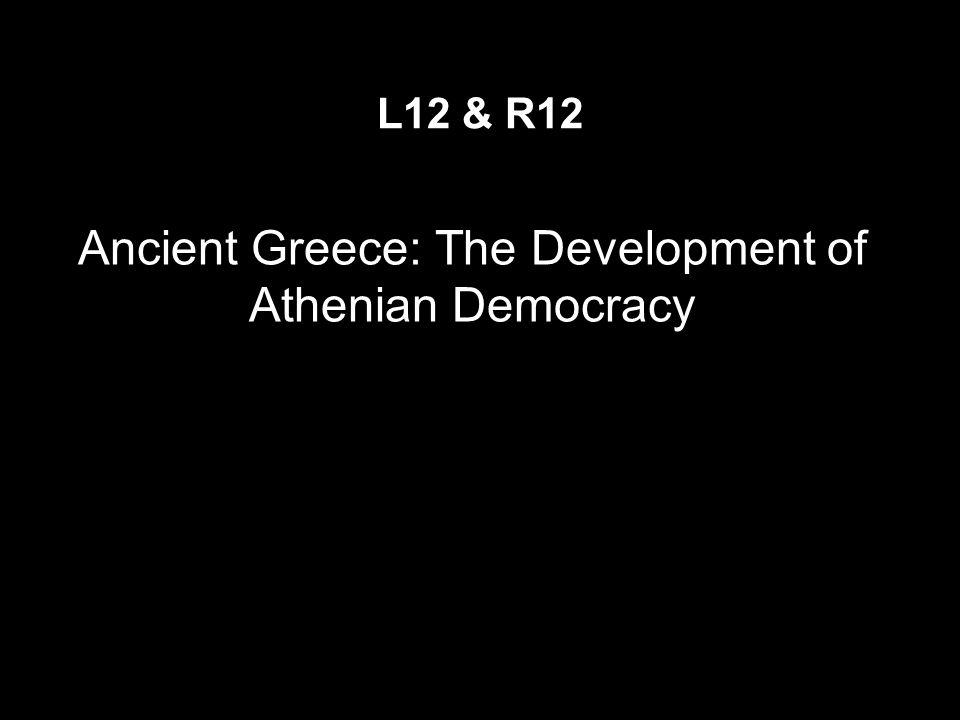 Ancient Greece: The Development of Athenian Democracy L12 & R12