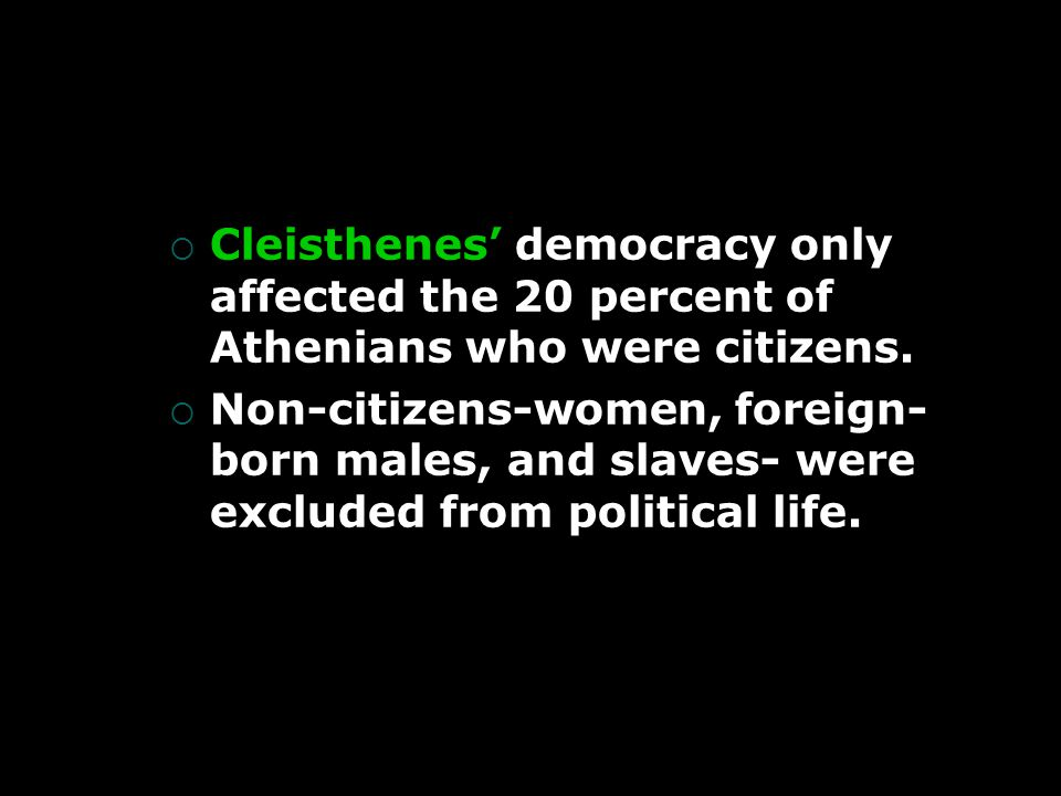  Cleisthenes' democracy only affected the 20 percent of Athenians who were citizens.