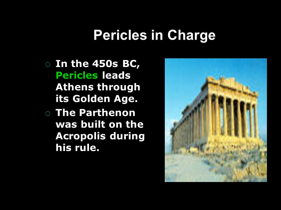 Pericles in Charge  In the 450s BC, Pericles leads Athens through its Golden Age.