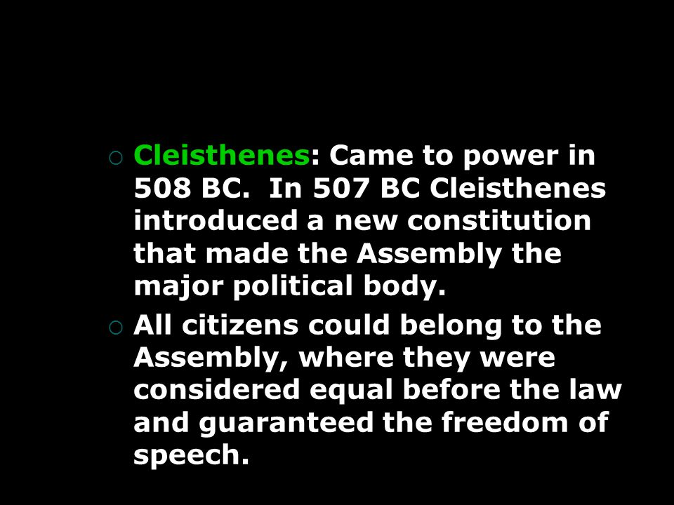  Cleisthenes: Came to power in 508 BC.