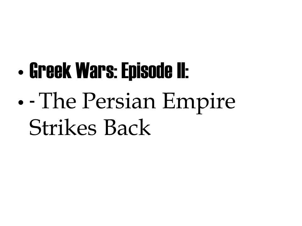 Greek Wars: Episode II: - The Persian Empire Strikes Back