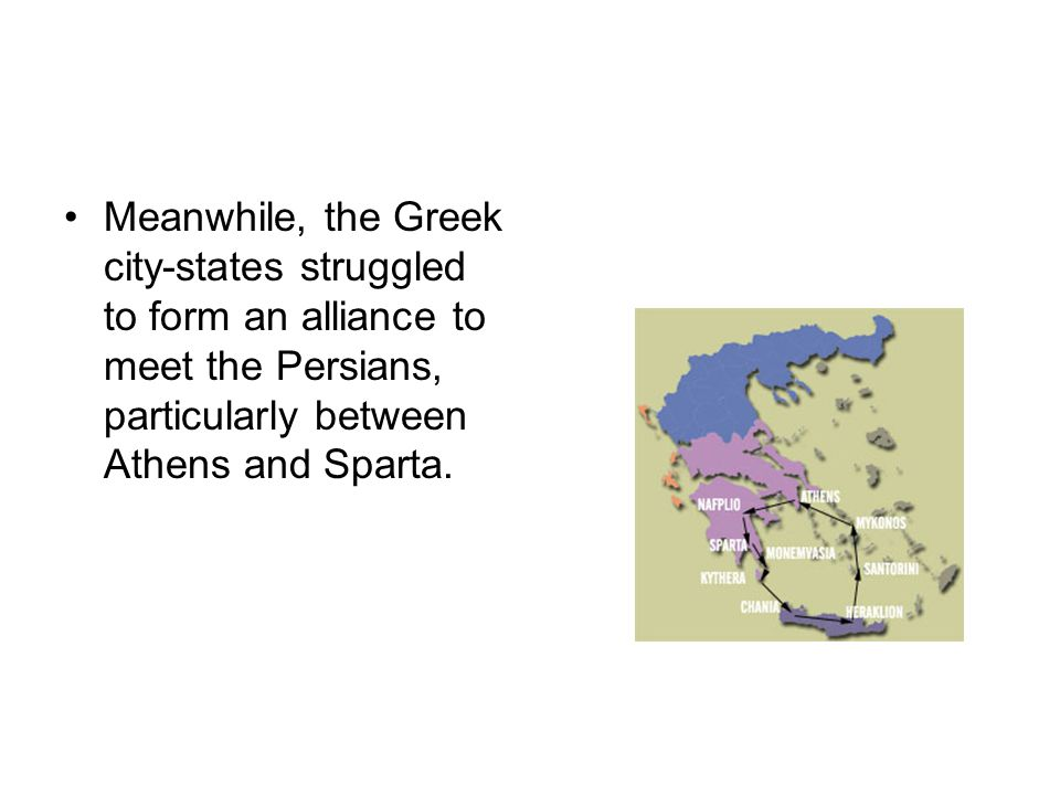 Meanwhile, the Greek city-states struggled to form an alliance to meet the Persians, particularly between Athens and Sparta.