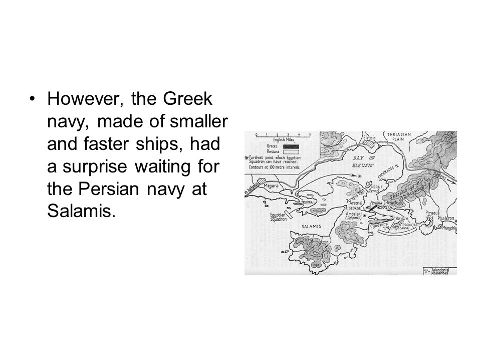 However, the Greek navy, made of smaller and faster ships, had a surprise waiting for the Persian navy at Salamis.