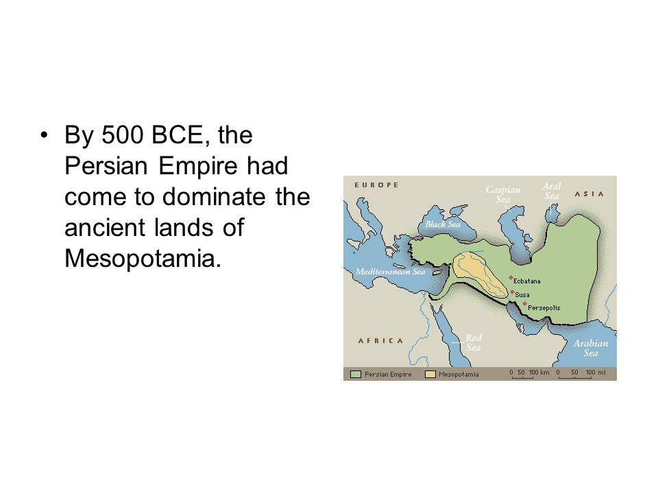 By 500 BCE, the Persian Empire had come to dominate the ancient lands of Mesopotamia.