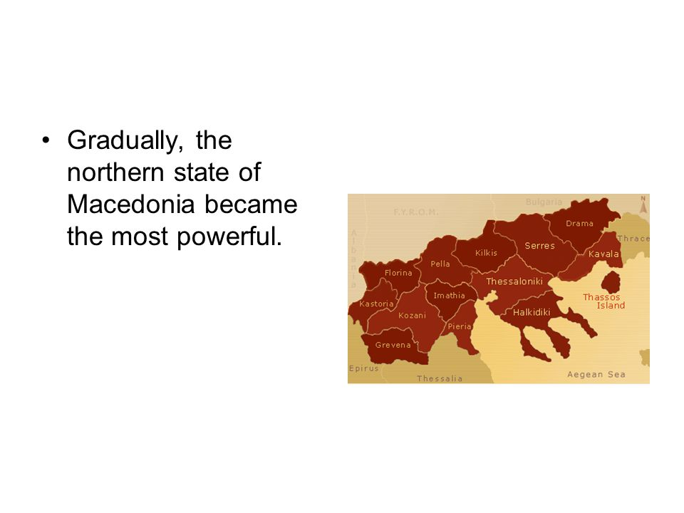 Gradually, the northern state of Macedonia became the most powerful.