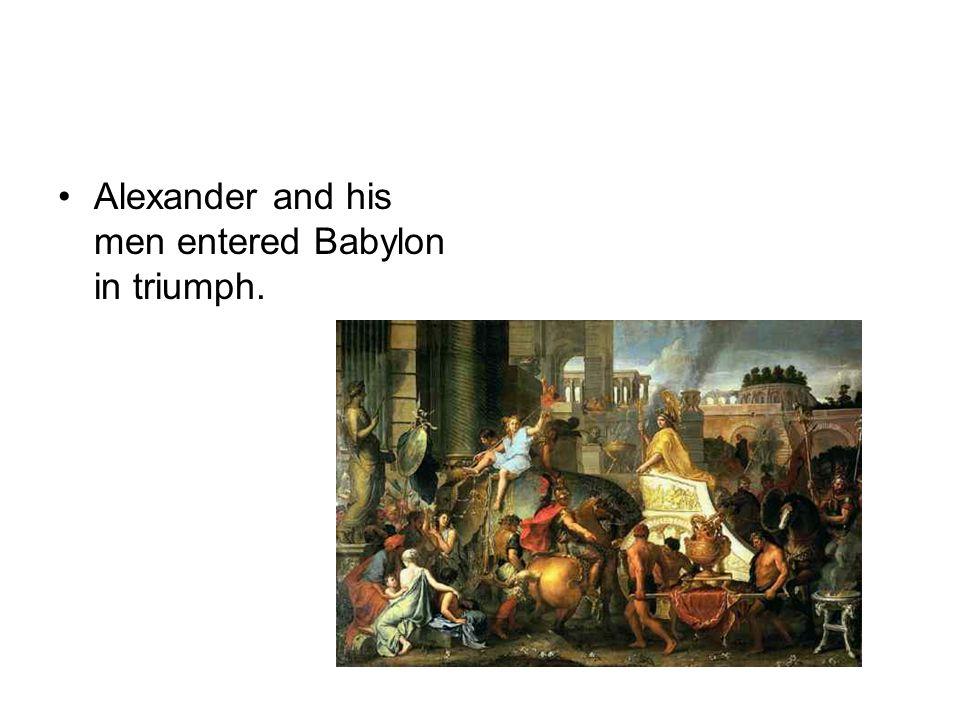 Alexander and his men entered Babylon in triumph.