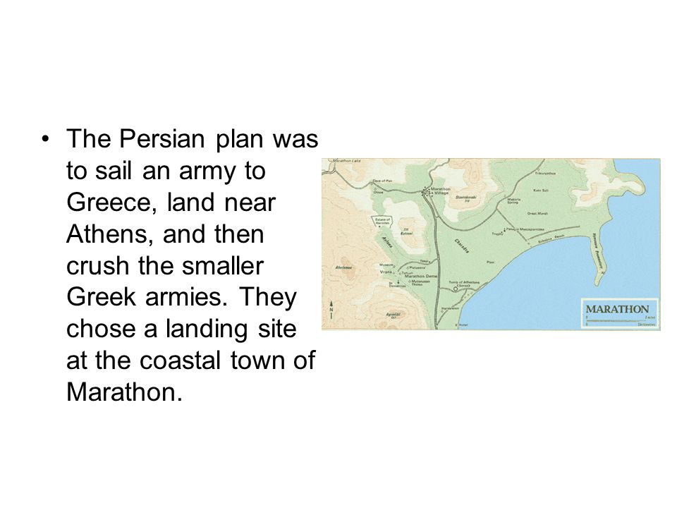 The Persian plan was to sail an army to Greece, land near Athens, and then crush the smaller Greek armies.