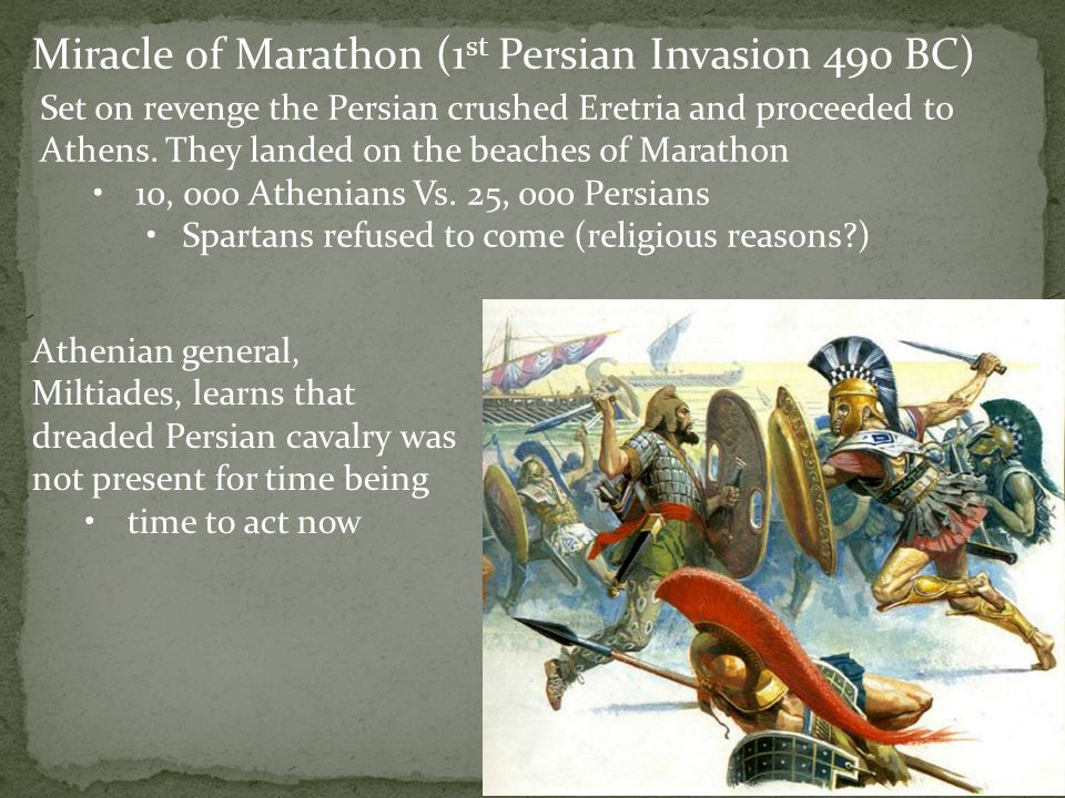 Miracle of Marathon (1 st Persian Invasion 490 BC) Set on revenge the Persian crushed Eretria and proceeded to Athens. They landed on the beaches of M