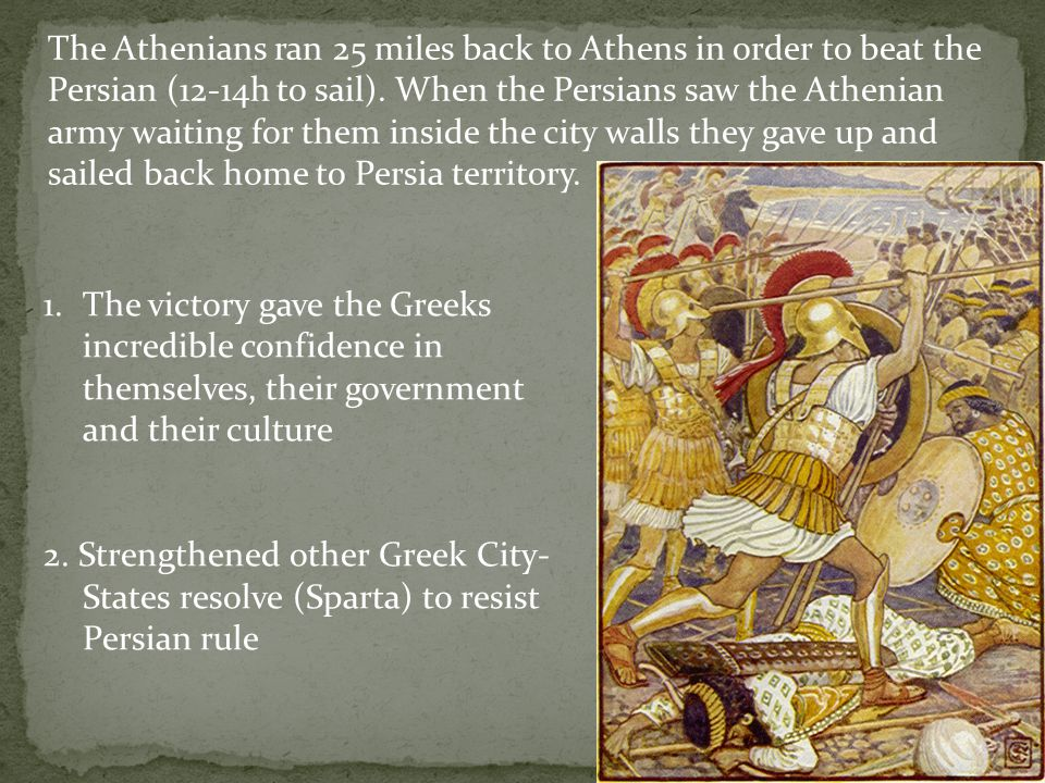 Phidippides Famous Athenian runner Phidippides 1.Ran from Athens to Sparta and back to ask for help in 36 hours (280 miles) 2.Ran to Marathon (26 miles) 3.
