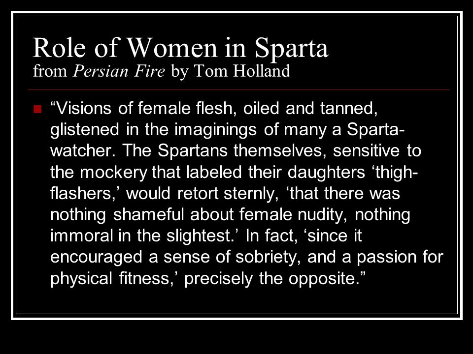 """Role of Women in Sparta from Persian Fire by Tom Holland """"Visions of female flesh, oiled and tanned, glistened in the imaginings of many a Sparta- wat"""