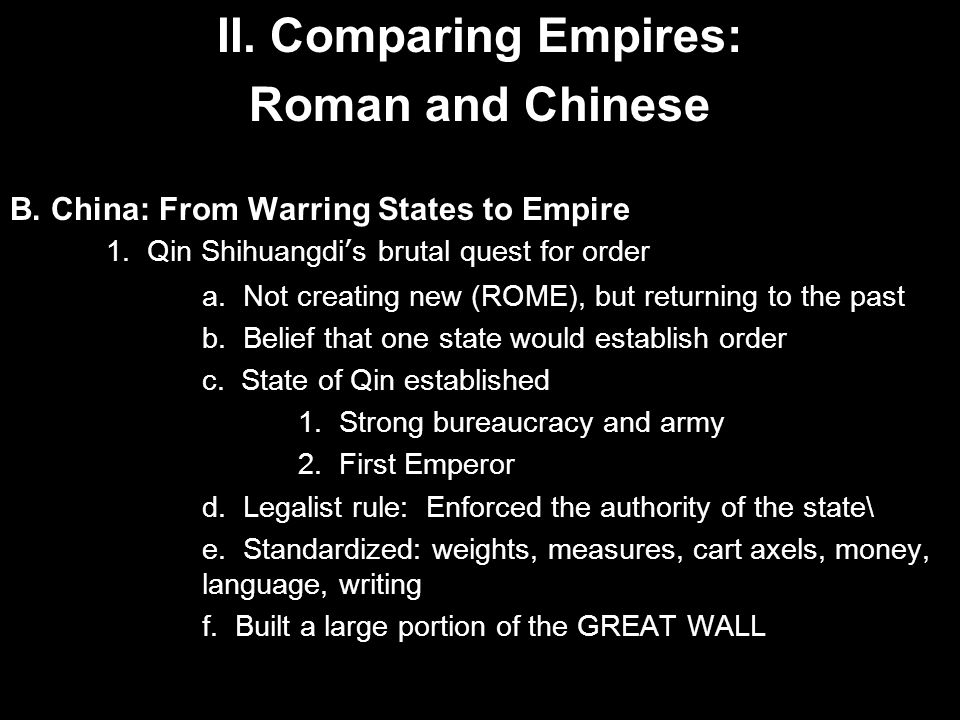 II.Comparing Empires: Roman and Chinese B. China: From Warring States to Empire 1.
