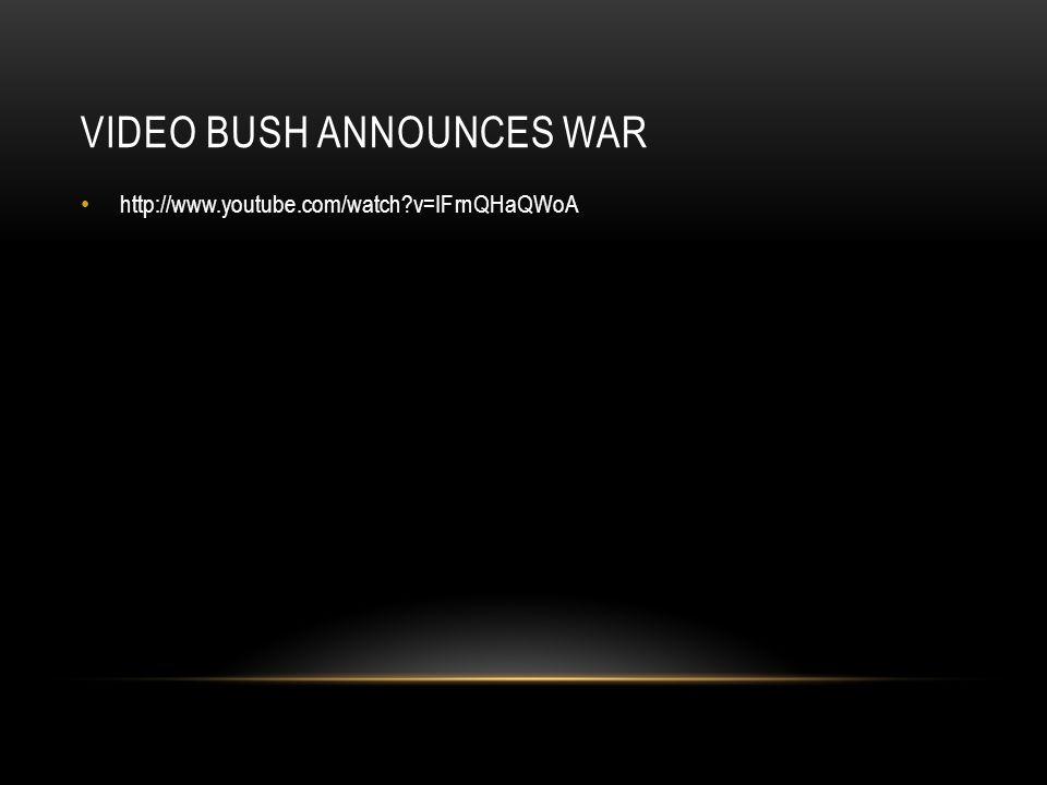 VIDEO BUSH ANNOUNCES WAR http://www.youtube.com/watch?v=IFrnQHaQWoA