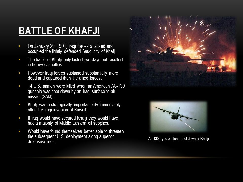 BATTLE OF KHAFJI On January 29, 1991, Iraqi forces attacked and occupied the lightly defended Saudi city of Khafji. The battle of Khafji only lasted t