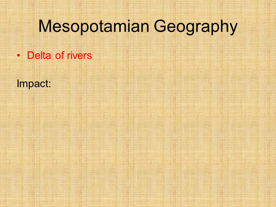 Mesopotamian Geography Delta of rivers Impact: