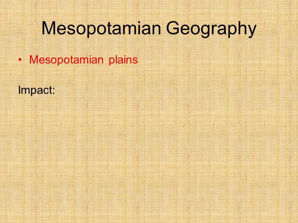 Mesopotamian Geography Mesopotamian plains Impact: