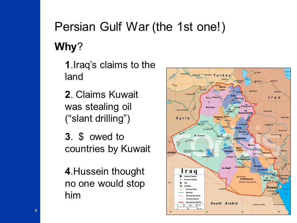 9 Persian Gulf War (the 1st one!) Why. 1.Iraq's claims to the land 2.