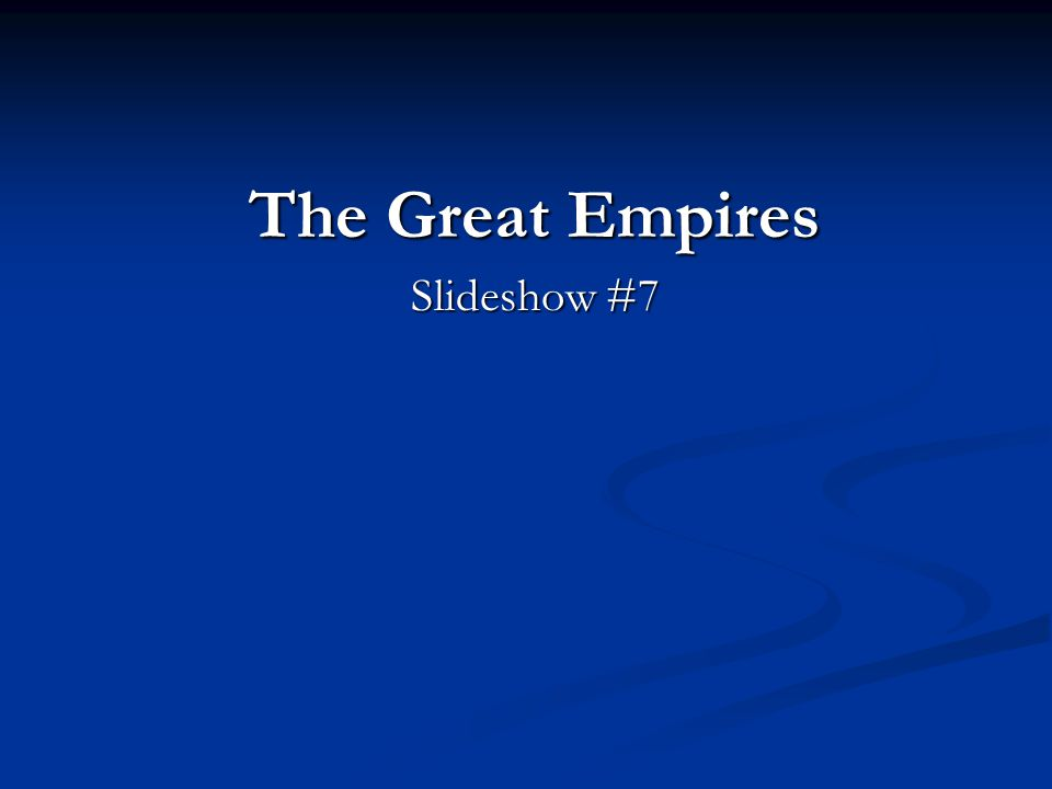 The Great Empires Slideshow #7