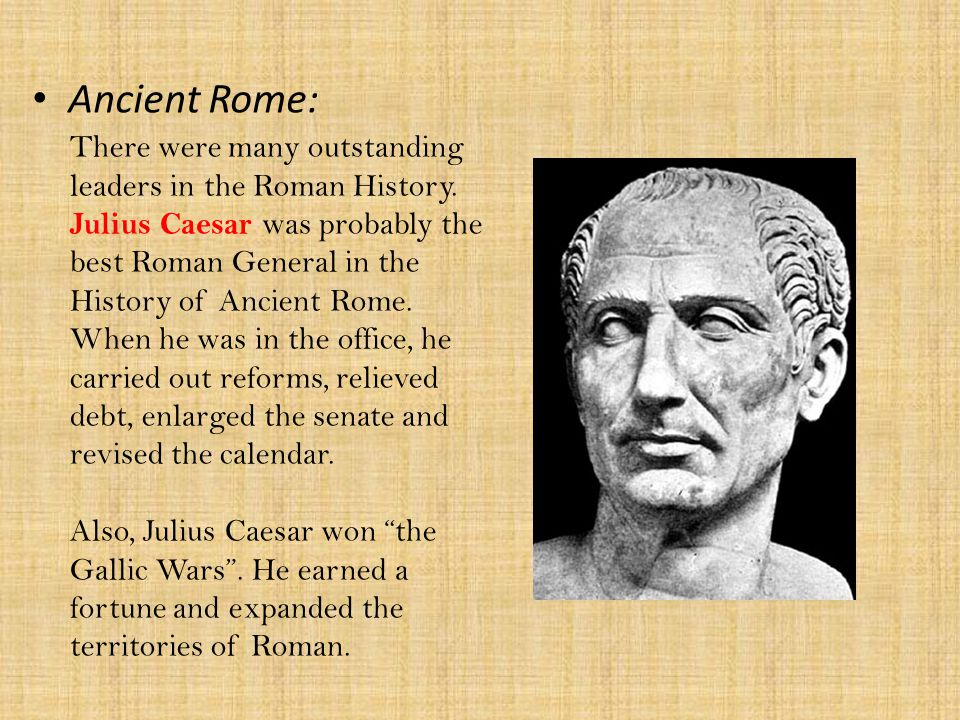 Ancient Rome: There were many outstanding leaders in the Roman History.
