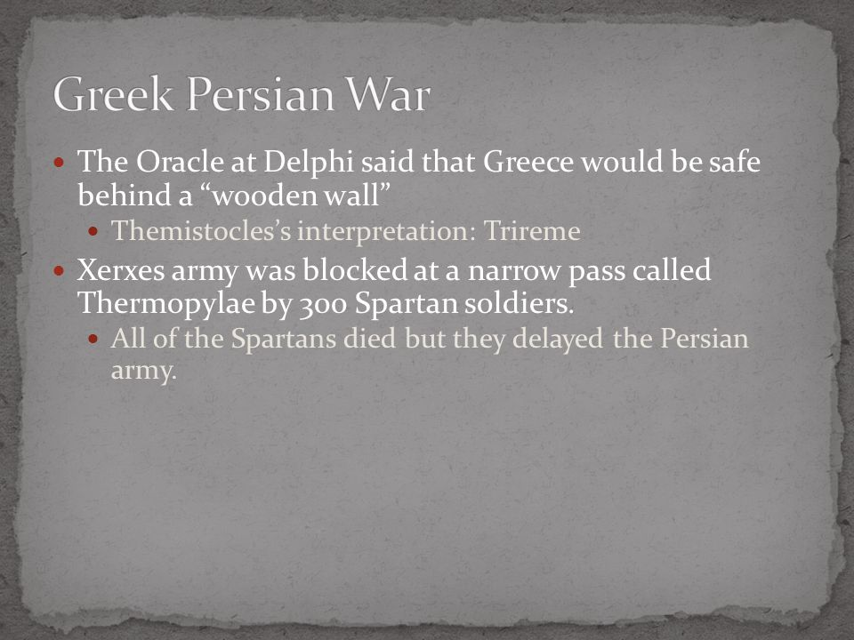 """The Oracle at Delphi said that Greece would be safe behind a """"wooden wall"""" Themistocles's interpretation: Trireme Xerxes army was blocked at a narrow"""