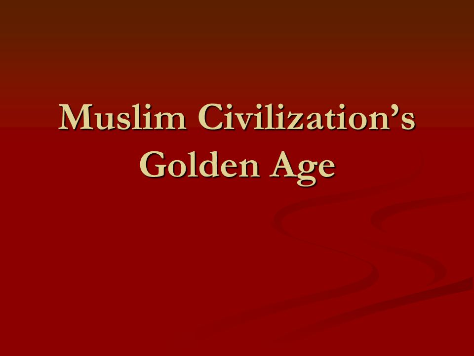 Muslim Civilization's Golden Age
