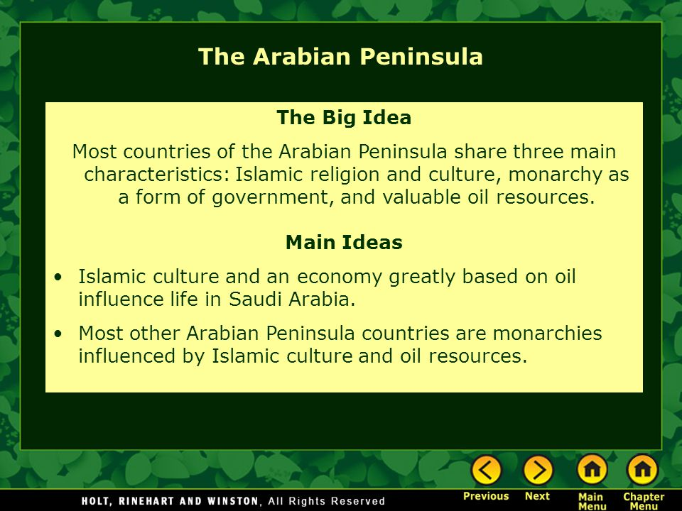 The Arabian Peninsula The Big Idea Most countries of the Arabian Peninsula share three main characteristics: Islamic religion and culture, monarchy as a form of government, and valuable oil resources.
