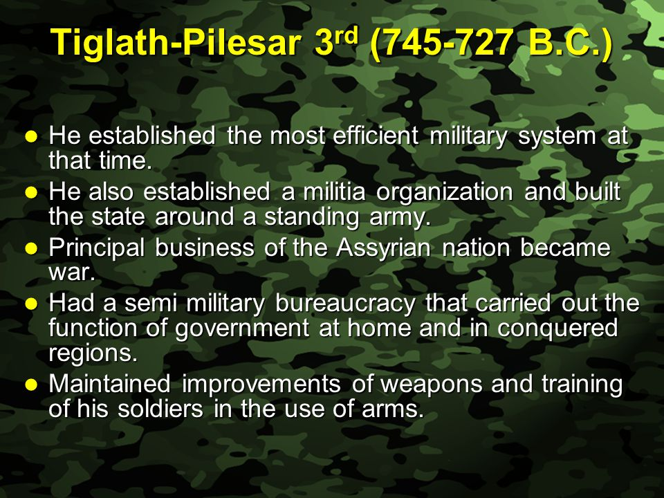 Slide 8 Tiglath-Pilesar 3 rd (745-727 B.C.) He established the most efficient military system at that time.