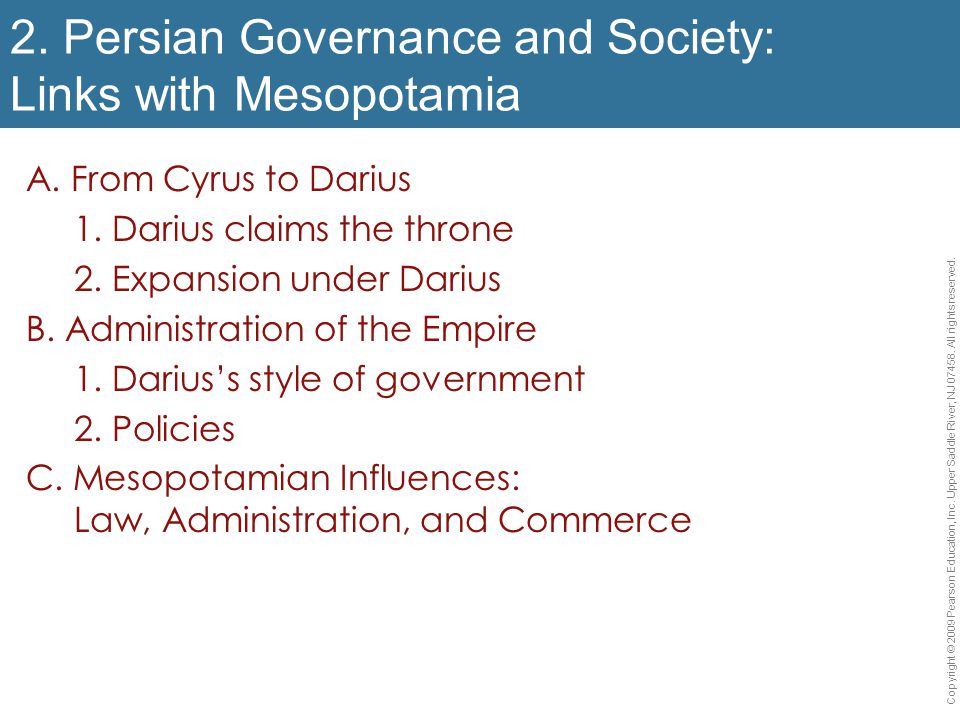 2. Persian Governance and Society: Links with Mesopotamia A. From Cyrus to Darius 1. Darius claims the throne 2. Expansion under Darius B. Administrat