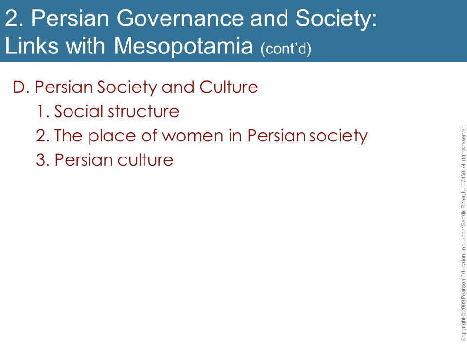 2. Persian Governance and Society: Links with Mesopotamia (cont'd) D. Persian Society and Culture 1. Social structure 2. The place of women in Persian