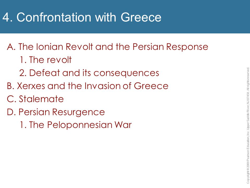 4. Confrontation with Greece A. The Ionian Revolt and the Persian Response 1. The revolt 2. Defeat and its consequences B. Xerxes and the Invasion of
