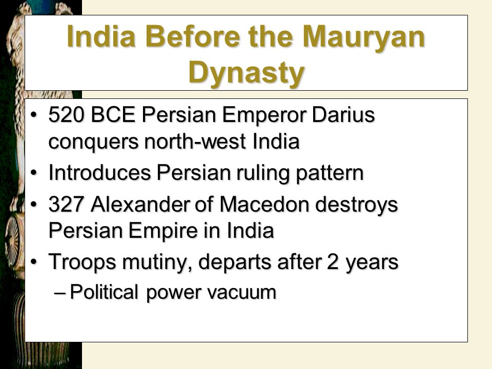 India Before the Mauryan Dynasty 520 BCE Persian Emperor Darius conquers north-west India520 BCE Persian Emperor Darius conquers north-west India Intr