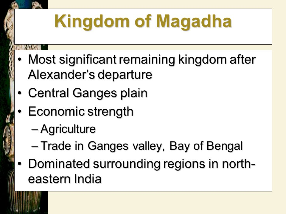 Kingdom of Magadha Most significant remaining kingdom after Alexander ' s departureMost significant remaining kingdom after Alexander ' s departure Ce
