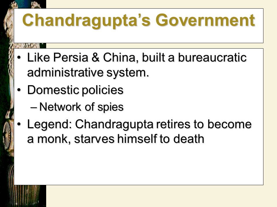 Chandragupta's Government Like Persia & China, built a bureaucratic administrative system.Like Persia & China, built a bureaucratic administrative sys