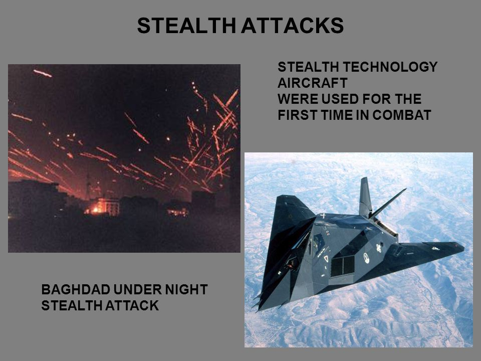 STEALTH ATTACKS STEALTH TECHNOLOGY AIRCRAFT WERE USED FOR THE FIRST TIME IN COMBAT BAGHDAD UNDER NIGHT STEALTH ATTACK