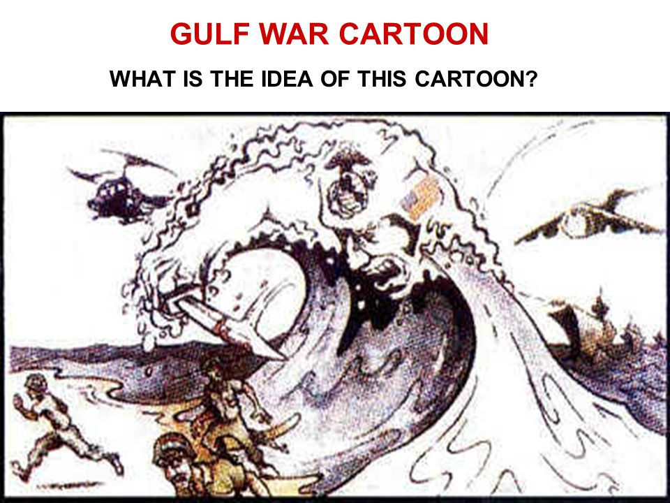 GULF WAR CARTOON WHAT IS THE IDEA OF THIS CARTOON?