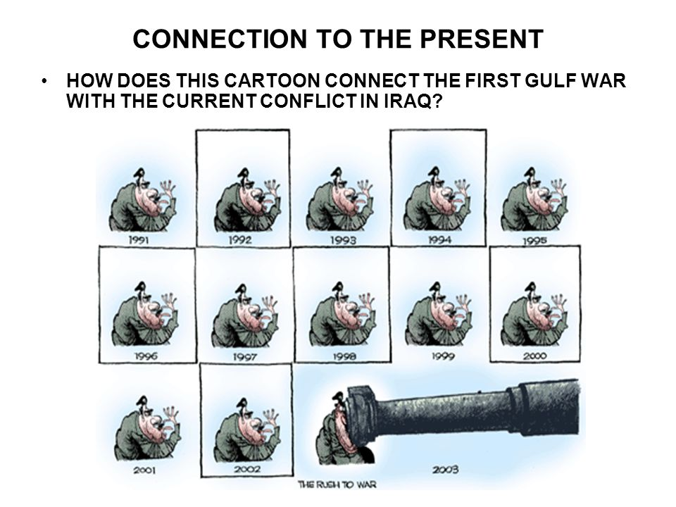 CONNECTION TO THE PRESENT HOW DOES THIS CARTOON CONNECT THE FIRST GULF WAR WITH THE CURRENT CONFLICT IN IRAQ?