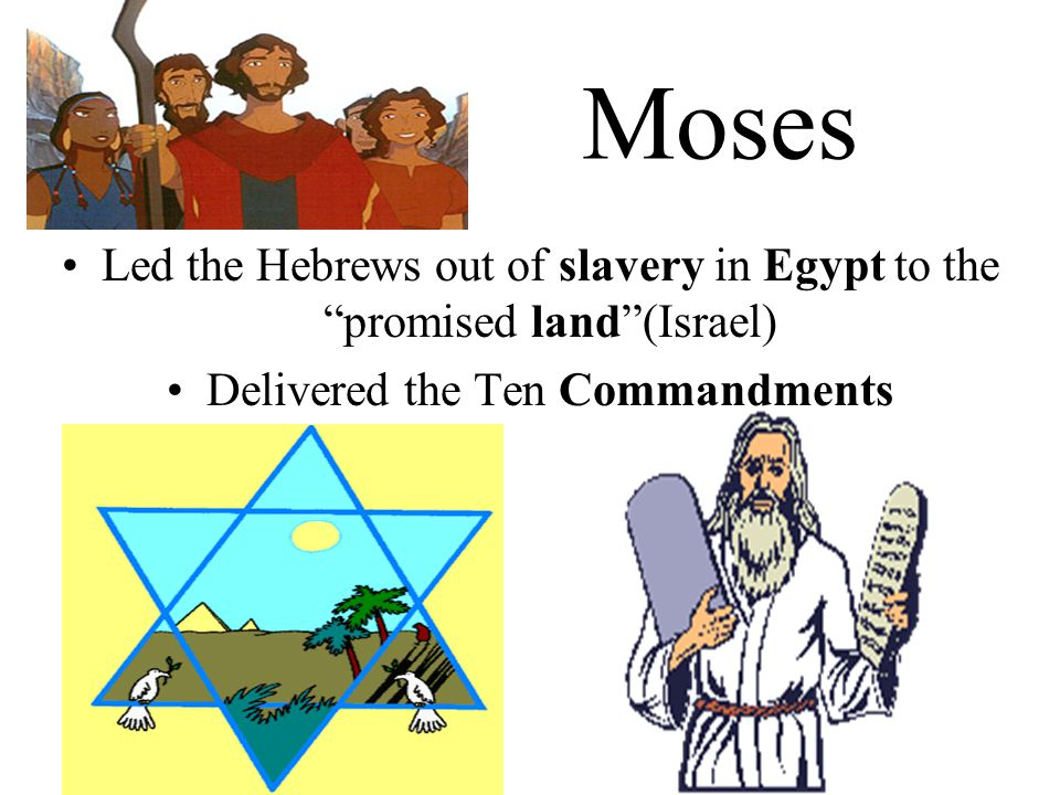 """Moses Led the Hebrews out of slavery in Egypt to the """"promised land""""(Israel) Delivered the Ten Commandments"""